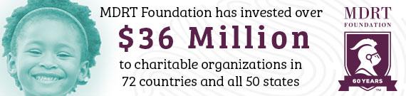 Quỹ MDRT đã đóng góp 30 triệu đô la Mỹ để tài trợ cho các tổ chức từ thiện trên 72 quốc gia và toàn bộ 50 tiểu bang.